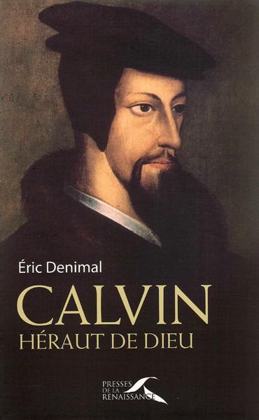 Calvin, héraut de Dieu - Eric Denimal